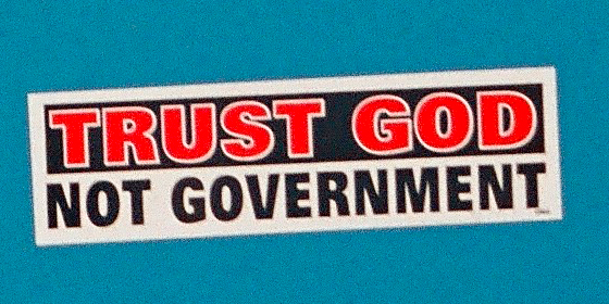 Trust God not Government